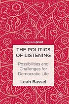 The politics of listening : possibilities and challenges for democratic life