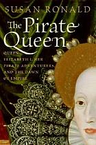 The pirate queen : Queen Elizabeth I, her merchant adventures, and the dawn of empire