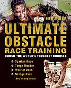 Ultimate obstacle race training : crush the world's toughest courses
