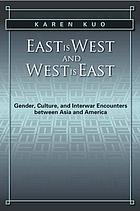 East is West and West is East : Gender, Culture, and Interwar Encounters Between Asia and America.