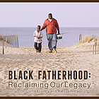 Black fatherhood : reclaiming our legacy