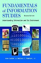 Fundamentals of information studies : understanding information and its environment