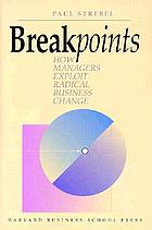 Breakpoints : how managers exploit radical business change