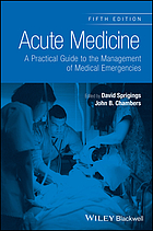Acute medicine : a practical guide to the management of medical emergencies