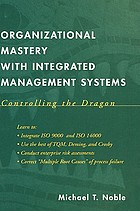 Organizational mastery with integrated management systems : controlling the dragon : a manager's tool box for enhancing process Quality and Environmental Health and Safety (QEH & S)