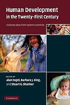 Human development in the twenty-first century : visionary ideas from systems scientists