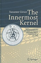 The innermost kernel : depth psychology and quantum physics : Wolfgang Pauli's dialogue with C.G. Jung