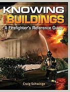 Knowing your buildings : a firefighter's reference guide