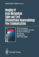 Imaging of Brain Metabolism Spine and Cord Interventional Neuroradiology Free Communications : XVth Congress of the European Society of Neuroradiology Würzburg, September 13th-17th, 1988
