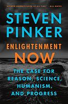 Enlightenment now : the case for reason, science, humanism, and progress