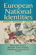 European National Identities : Elements, Transitions, Conflicts.