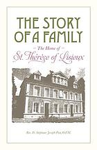 The story of a family : the home of St. Thérese of Lisieux (The Little Flower)