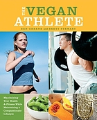 The vegan athlete : maximizing your health & fitness while maintaining a compassionate lifestyle