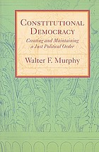 Constitutional democracy : creating and maintaining a just political order