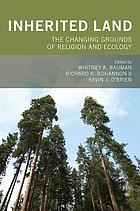 Inherited land : the changing grounds of religion and ecology