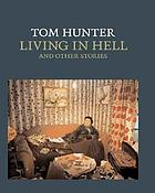 Tom Hunter : living in hell and other stories
