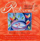 The joys of everyday ritual : spiritual recipes to celebrate milestones, ease transitions, and make every day sacred