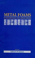 Metal Foams : Fundamentals and Applications
