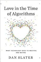 Love in the time of algorithms : what technology does to meeting and mating