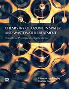 Chemistry of ozone in water and wastewater treatment : from basic principles to applications
