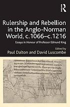 Rulership and Rebellion in the Anglo-Norman World, c.1066-c.1216 : Essays in Honour of Professor Edmund King
