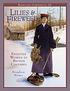 Lilies & fireweed : frontier women of British Columbia