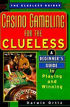 Casino gambling for the clueless : a beginner's guide to playing and winning