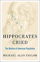 Hippocrates cried : the decline of American psychiatry