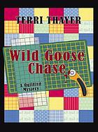 Wild goose chase : a quilting mystery