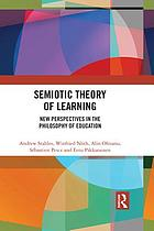 Semiotic theory of learning : new perspectives in the philosophy of education