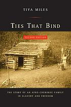 Ties that bind - the story of an afro-cherokee family in slavery and freedo.
