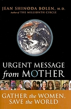 Urgent message from mother : gather the women, save the world