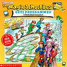 Scholastic's The magic school bus gets programmed : a book about computers