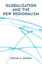 Globalization and the new regionalism : global markets, domestic politics, and regional cooperation