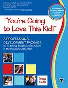You're going to love this kid! : a professional development package for teaching students with autism in the inclusive classroom