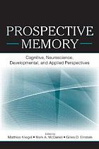 Prospective memory : cognitive, neuroscience, developmental, and applied perspectives