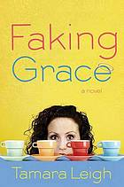 Faking Grace : a novel
