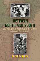 Between north and south : Delaware, desegregation, and the myth of American sectionalism