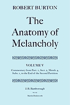 The anatomy of melancholy. 5, Commentary from part. 1, sect. 2, memb. 4, subs. 1 to the end of of the second partition