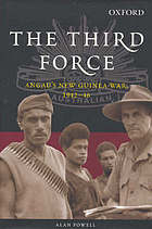The third force : ANGAU's New Guinea war, 1942-46