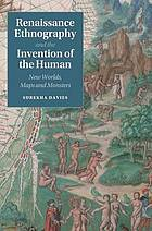 Renaissance ethnography and the invention of the human : new worlds, maps and monsters
