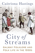 City of Streams : Galway Folklore and Folk Life in the 1930s.