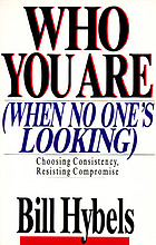 Who you are when no one's looking : choosing consistency, resisting compromise