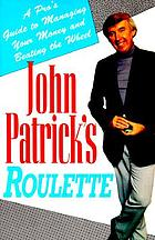John Patrick's roulette : a pro's guide to managing your money and beating the wheel