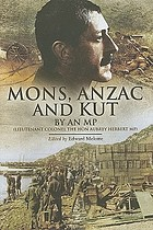 Mons, Anzac and Kut : by an MP (Lieutenant Colonel the Hon Aubrey Herbert)