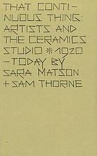 That continuous thing : artists and the ceramics studio, 1920 - today