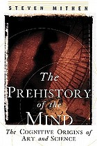 The prehistory of the mind : the cognitive origins of art, religion, and science