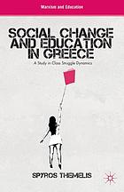 Social Change and Education in Greece : a Study in Class Struggle Dynamics