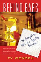 Behind bars : the straight-up tales of a big-city bartender