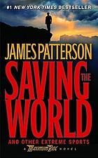 Saving the world and other extreme sports : a Maximum Ride novel